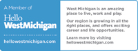 A Member of Hellow West Michigan. hellowwestmichigan.com. West Michigan is an amazing place to live, work and play. Our region is growing in all the right places, and offer exciting career and life opportunities. Learn more by visiting hellowwestmichigan.com